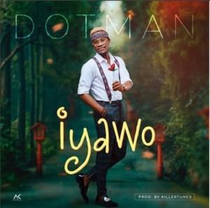 Dotman - Iyawo (Prod. By Killertunes)